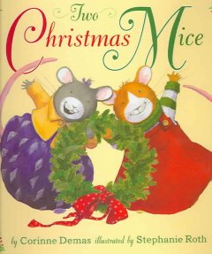 Two Christmas mice / by Corinne Demas ; illustrated by Stephanie Roth.