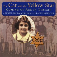 The cat with the yellow star : coming of age in Terezin / by Susan Goldman Rubin with Ela Weissberger.