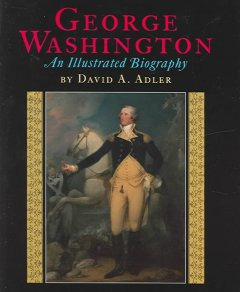 George Washington : an illustrated biography / by David A. Adler.