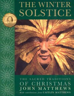 The winter solstice : the sacred traditions of Christmas / John Matthews ; with contributions from Caitlìn Matthews.