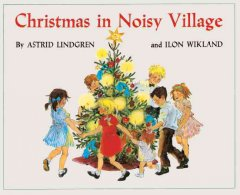 Christmas in Noisy Village / by Astrid Lindgren and Ilon Wikland. Translated by Florence Lamborn