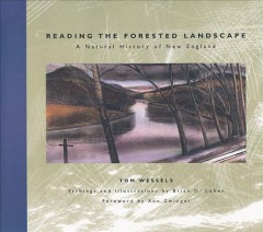 Reading the forested landscape : a natural history of New England / Tom Wessels ; etchings and illustrations by Brian D. Cohen ; foreword by Ann H. Zwinger.