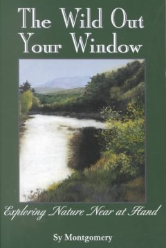 The Wild Out Your Window/Sy Montgomery