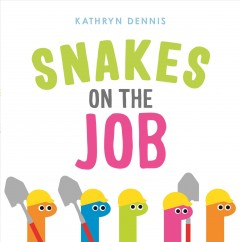 Snakes on the job / Kathryn Dennis.