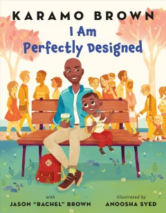 "I am perfectly designed / Karamo Brown and Jason Rachel"" Brown ; illustrated by Anoosha Syed."""