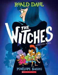 The witches : the graphic novel / Roald Dahl ; adapted and illustrated by Penelope Bagieu.