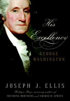 His Excellency, George Washington / Joseph J. Ellis.