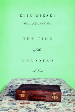 The time of the uprooted / Elie Wiesel ; translated by David Hapgood.