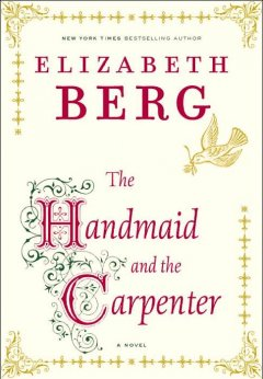 The handmaid and the carpenter : a novel / Elizabeth Berg.