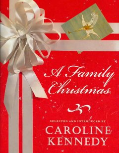 A family Christmas / selected and introduced by Caroline Kennedy ; illustrated by Jon J. Muth and Laura Hartman Maestro.