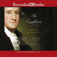 His Excellency : George Washington / by Joseph J. Ellis.