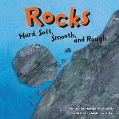 Rocks : hard, soft, smooth, and rough / written by Natalie M. Rosinsky ; illustration by Matthew John.