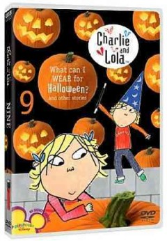 Charlie and Lola. Vol. 9, What can I wear for Halloween? / BBC.