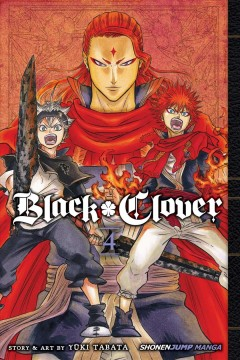 Black clover. 4, The crimson lion king / story and art by Yuki Tabata ; translation, Taylor Engel, HC Language Solutions, Inc.