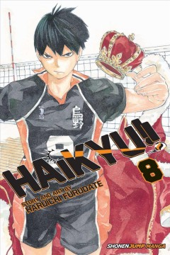 Haikyu!! 8, Former lonely tyrant / story and art by Haruichi Furudate ; translation, Adrienne Beck.