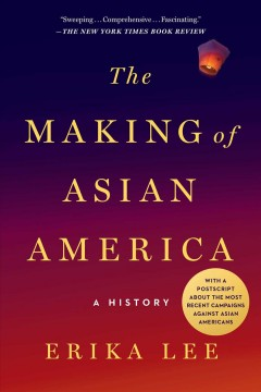 The making of Asian America : a history / Erika Lee.