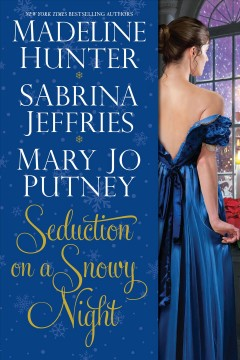 Seduction on a snowy night / Madeline Hunter, Sabrina Jefferies, Mary Jo Putney.
