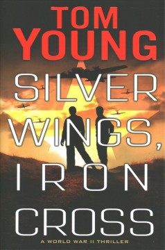Silver Wings, Iron Cross / Tom Young.