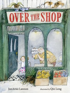 Over the shop / JonArno Lawson ; illustrated by Qin Leng.