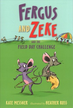 Fergus and Zeke and the field day challenge / Kate Messner ; illustrated by Heather Ross.