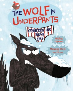The wolf in underpants / Wilfrid Lupano, Mayana Itoïz, and Paul Cauuet.