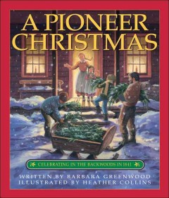 A pioneer Christmas : celebrating in the backwoods in 1841 / written by Barbara Greenwood ; illustrated by Heather Collins.
