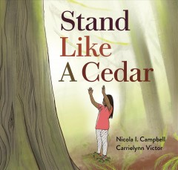Stand like a cedar / Nicola I. Campbell, Carrielynn Victor.