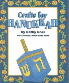 Crafts for Hanukkah / by Kathy Ross ; illustrated by Sharon Lane Holm.