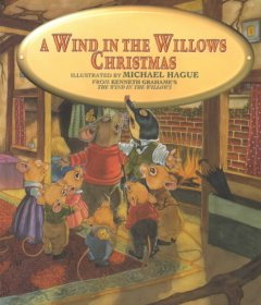 A Wind in the willows Christmas / adapted from The wind in the willows by Kenneth Grahame ; illustrated by Michael Hague.