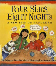 Four sides, eight nights : a new spin on Hanukkah / by Rebecca Tova Ben-Zvi ; illustrated by Susanna Natti.