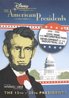 The American presidents. 1850-1900, Civil War and Reconstruction ; Development of the industrial U.S. / Disney Educational Productions ; series producer, Sheppard Kaufman ; writers, Emily Simon, Davis Lester, Sheppard Kaufman, Dorothy Bourgeois ; editors, Dave Farr, Melissa Kaufman.