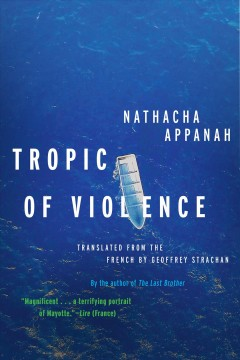 Tropic of violence : a novel / Nathacha Appanah ; translated from French by Geofrey Strachan.