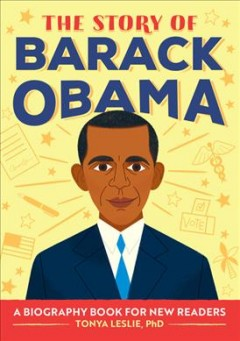The story of Barack Obama : a biography book for new readers / Tonya Leslie ; illustrated by Loris Lora.
