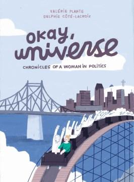 Okay, universe : chronicles of a woman in politics / Valérie Plante, Delphie Côté-Lacroix.