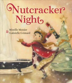 Nutcracker night / Mireille Messier & Gabrielle Grimard.