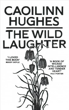 The wild laughter / Caoilinn Hughes.