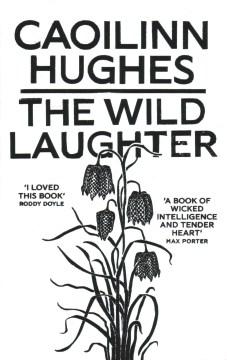 The wild laughter / Caoilinn Hughes.