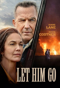 Let him go / written for the screen and directed by Thomas Bezucha ; produced by Paula Mazur, Mitchell Kaplan, Thomas Bezucha ; a Focus Features presentation ; a Mazur Kaplan production.