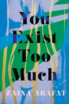 You exist too much / Zaina Arafat.