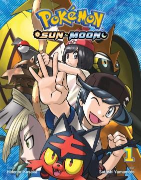 Pokémon sun & moon. 1 / story, Hidenori Kusaka ; art, Satoshi Yamamoto ; English adaptation, Bryant Turnage ; translation, Tetsuichiro Miyaki ; touch-up & lettering, Susan Daigle-Leach.