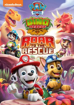 Paw patrol. Dino rescue : roar to the rescue / Nickelodeon Animation Studios, Spin Master Studios.