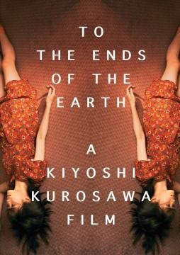 To the ends of the Earth / director, Kiyoshi Kurosawa.
