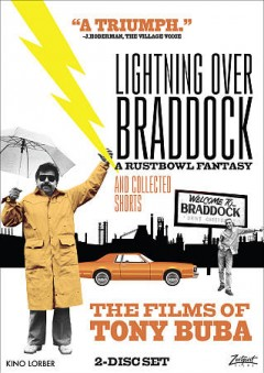 Lightning over Braddock, a rustbowl fantasy and collected shorts : the films of Tony Buba / directed by Tony Buba.
