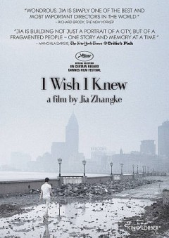 I wish I knew / Shanghai Film Group Corporation [and others] ; producers, Wang Tianyun [ and others] ; directed by Jia Zhangke.