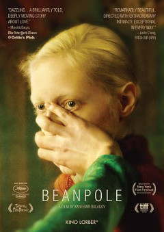 Beanpole / AR Content ; Non-Stop Productions ; produced by Natalia Gorina, Sergey Melkumov [and others] ; written by Kantemir Balagov, Aleksandr Terekhov ; directed by Kantemir Balagov.