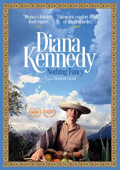 Diana Kennedy : nothing fancy / Greenwich Entertainment, Submarine Deluxe and Honeywater Films present ; directed and produced by Elizabeth Carroll ; produced by Dan Braun and Kavid Koh.