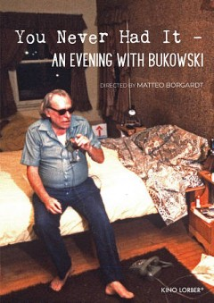 You never had it : an evening with Bukowski / directed by Matteo Borgardt.