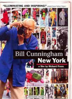 Bill Cunningham New York / a film by Richard Press ; produced by Philip Gefter ; directed by Richard Press.