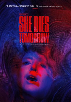 She dies tomorrow / produced by Amy Seimetz, David Lawson Jr., Aaron Moorhead, Justin Benson ; written and direted by Amy Seimetz.