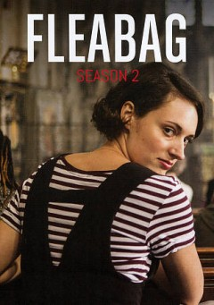 Fleabag. Season 2 / directed by Harry Bradbeer, Tim Kirkby ; [written and created by Phoebe Waller-Bridge, executive producer].